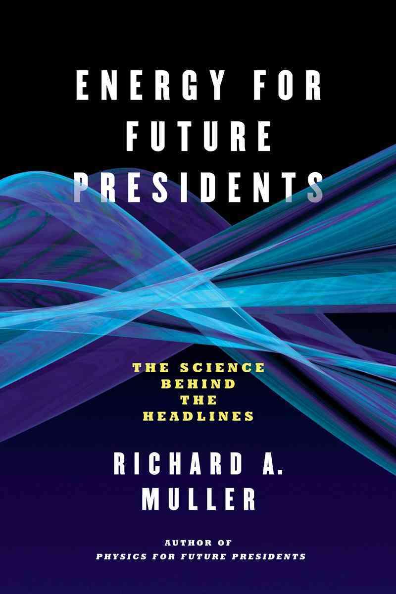 Energy for Future Presidents By Muller, Richard A.